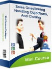 Professional Sales Questioning, Handling Objections and closing Mini course